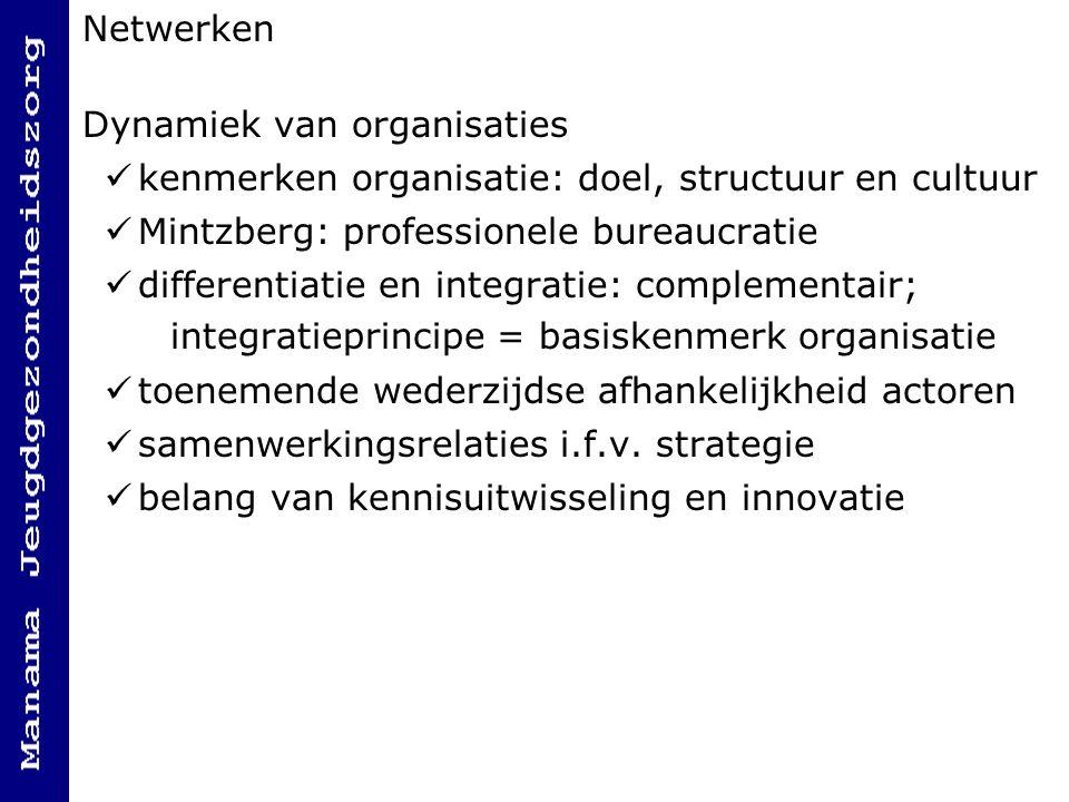 Netwerken Dynamiek van organisaties. kenmerken organisatie: doel, structuur en cultuur. Mintzberg: professionele bureaucratie.