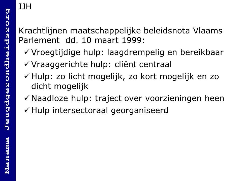IJH Krachtlijnen maatschappelijke beleidsnota Vlaams Parlement dd. 10 maart 1999: Vroegtijdige hulp: laagdrempelig en bereikbaar.