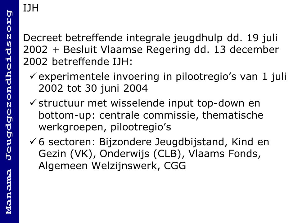 IJH Decreet betreffende integrale jeugdhulp dd. 19 juli 2002 + Besluit Vlaamse Regering dd. 13 december 2002 betreffende IJH: