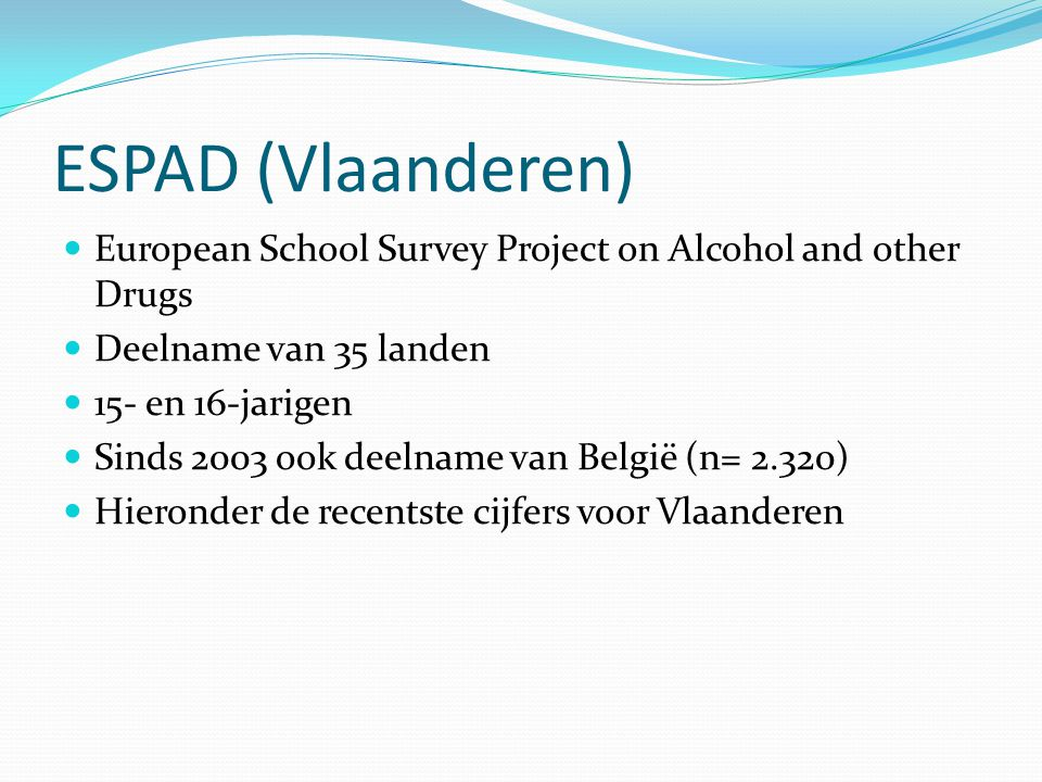 ESPAD (Vlaanderen) European School Survey Project on Alcohol and other Drugs. Deelname van 35 landen.