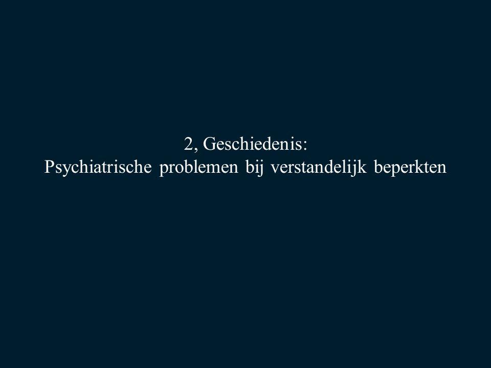 2, Geschiedenis: Psychiatrische problemen bij verstandelijk beperkten