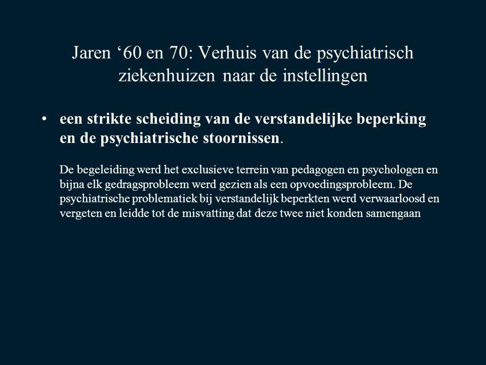 Jaren '60 en 70: Verhuis van de psychiatrisch ziekenhuizen naar de instellingen