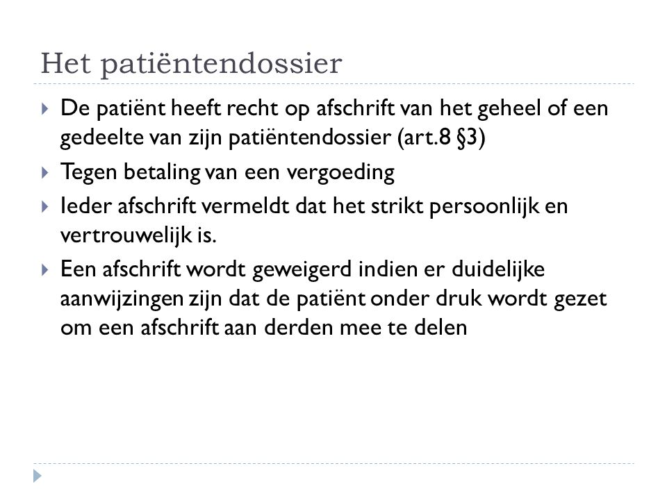 Het patiëntendossier De patiënt heeft recht op afschrift van het geheel of een gedeelte van zijn patiëntendossier (art.8 §3)