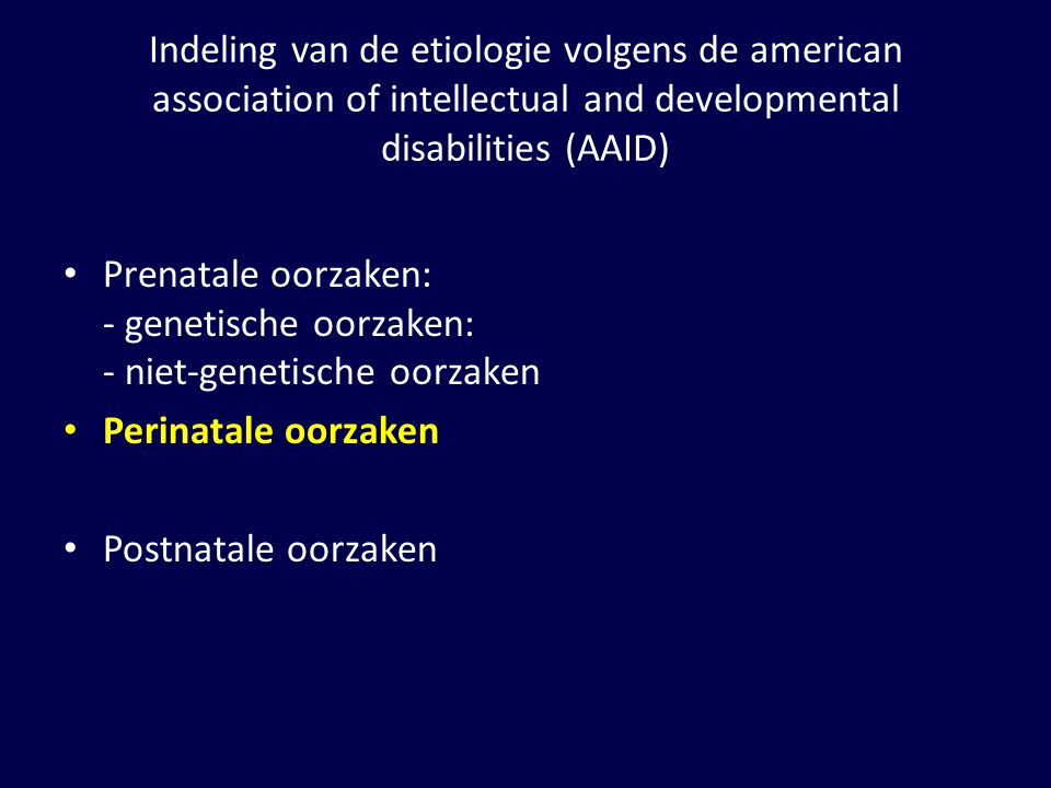 Indeling van de etiologie volgens de american association of intellectual and developmental disabilities (AAID)