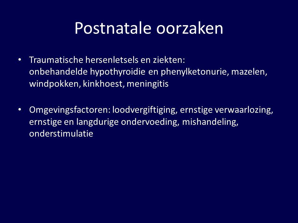 Postnatale oorzaken Traumatische hersenletsels en ziekten: onbehandelde hypothyroidie en phenylketonurie, mazelen, windpokken, kinkhoest, meningitis.