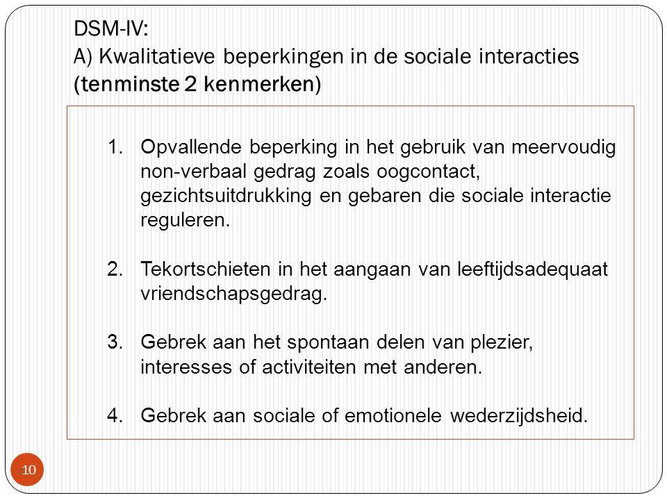 DSM-IV: A) Kwalitatieve beperkingen in de sociale interacties (tenminste 2 kenmerken)