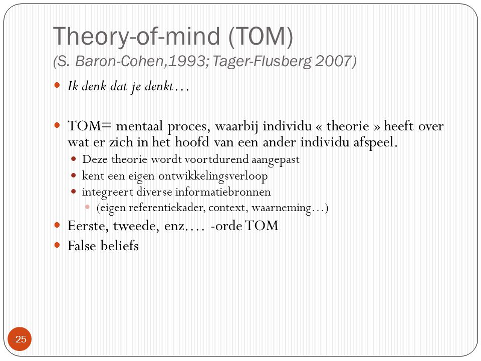 Theory-of-mind (TOM) (S. Baron-Cohen,1993; Tager-Flusberg 2007)