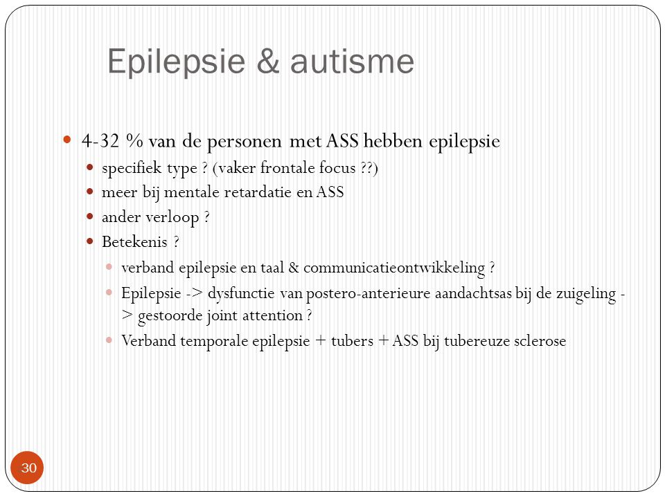Epilepsie & autisme 4-32 % van de personen met ASS hebben epilepsie