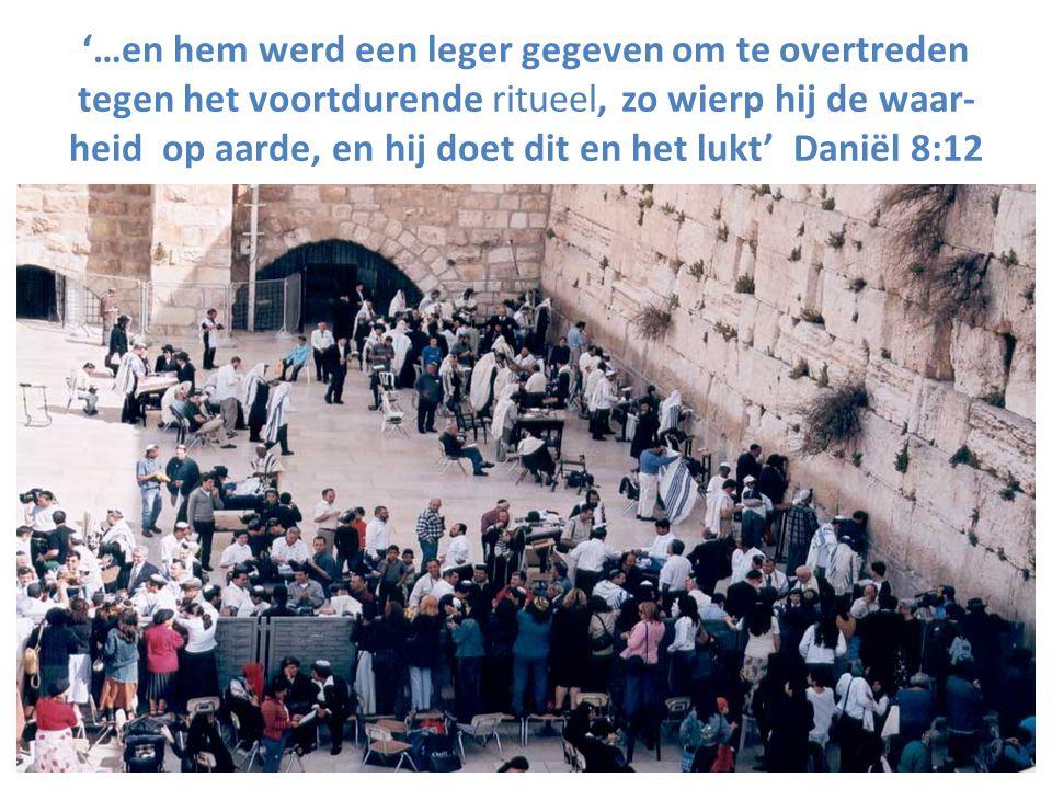 '…en hem werd een leger gegeven om te overtreden tegen het voortdurende ritueel, zo wierp hij de waar-heid op aarde, en hij doet dit en het lukt' Daniël 8:12
