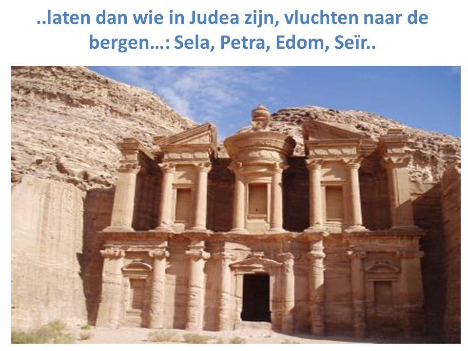 ..laten dan wie in Judea zijn, vluchten naar de bergen…: Sela, Petra, Edom, Seïr..