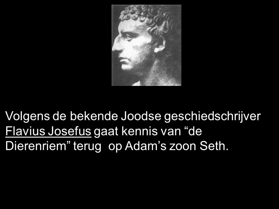 Volgens de bekende Joodse geschiedschrijver Flavius Josefus gaat kennis van de Dierenriem terug op Adam's zoon Seth.