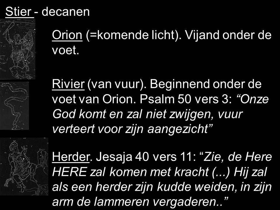 Stier - decanen Orion (=komende licht). Vijand onder de voet.