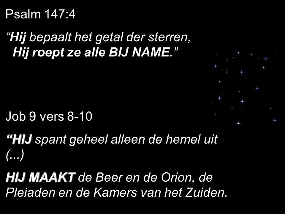 Hij bepaalt het getal der sterren, Hij roept ze alle BIJ NAME.