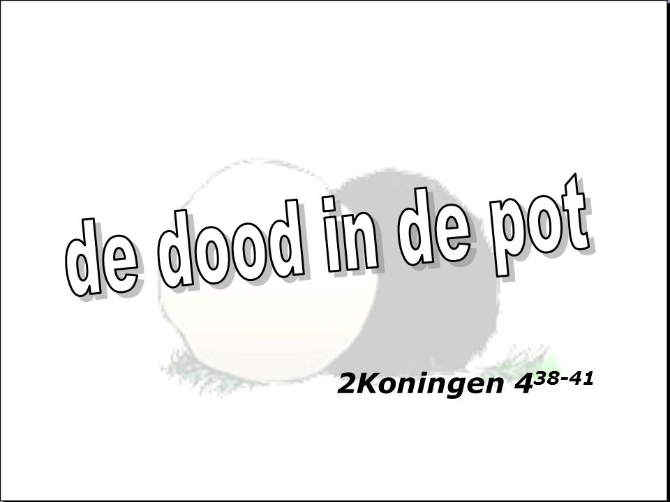 de dood in de pot 2Koningen 438-41