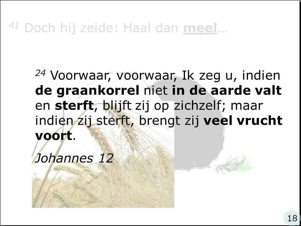41 Doch hij zeide: Haal dan meel…