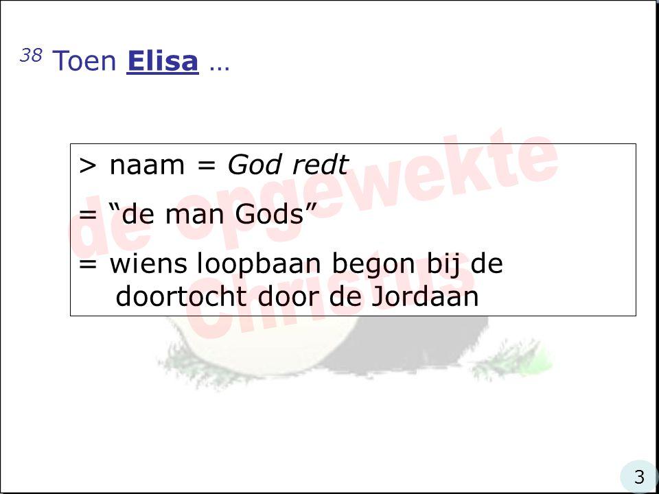 de opgewekte Christus 38 Toen Elisa … > naam = God redt