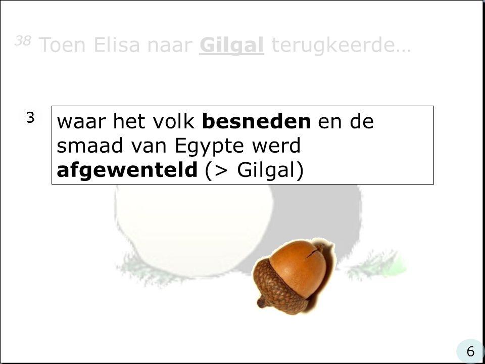 38 Toen Elisa naar Gilgal terugkeerde…