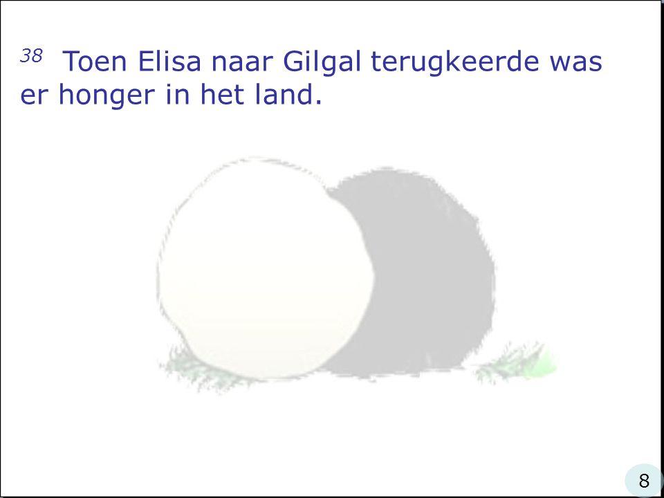 38 Toen Elisa naar Gilgal terugkeerde was er honger in het land.