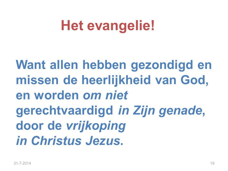 Het evangelie! Want allen hebben gezondigd en missen de heerlijkheid van God, en worden om niet gerechtvaardigd in Zijn genade, door de vrijkoping.