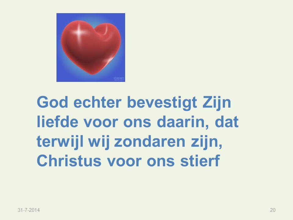 God echter bevestigt Zijn liefde voor ons daarin, dat terwijl wij zondaren zijn, Christus voor ons stierf