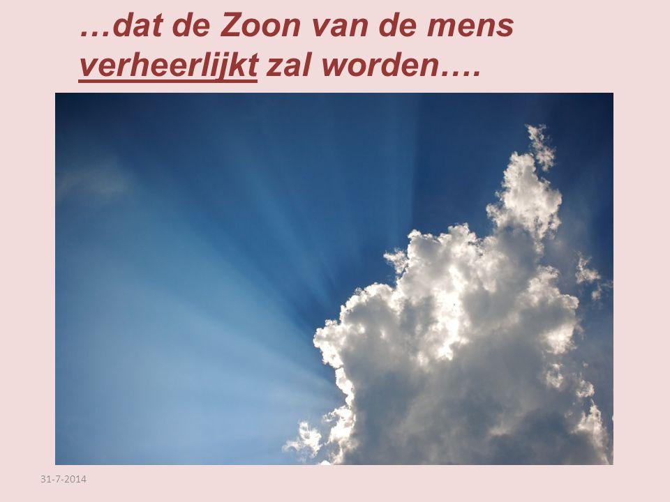 …dat de Zoon van de mens verheerlijkt zal worden….
