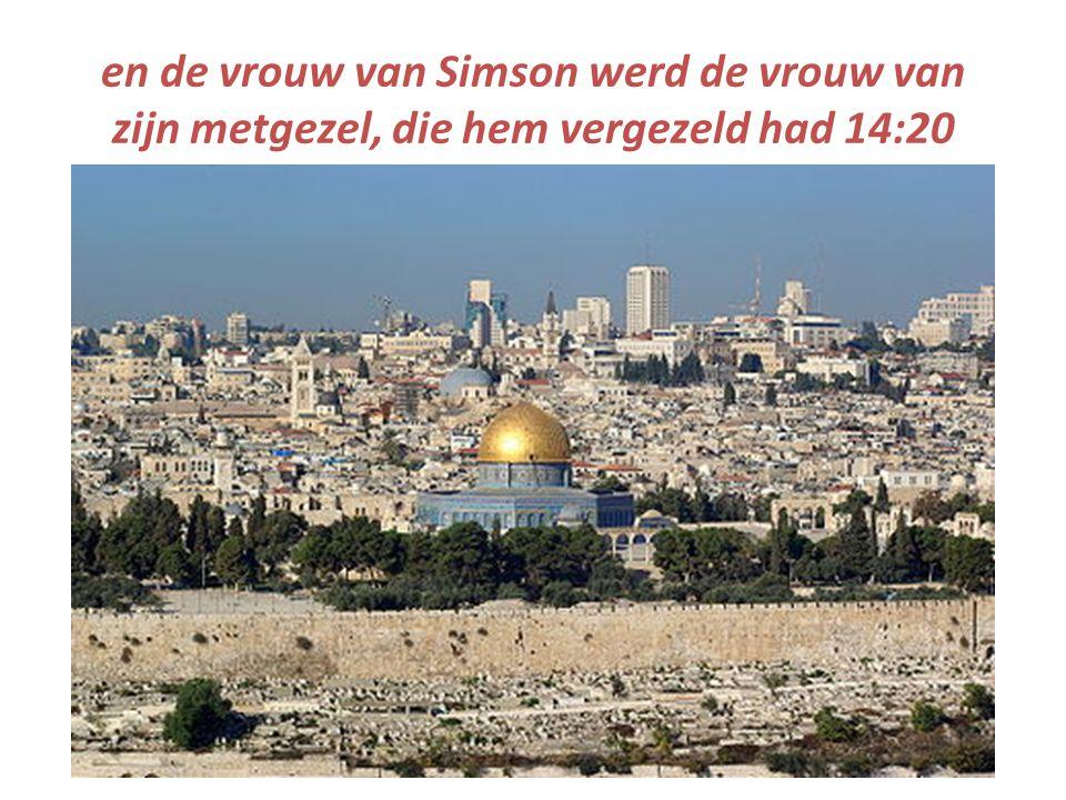 en de vrouw van Simson werd de vrouw van zijn metgezel, die hem vergezeld had 14:20