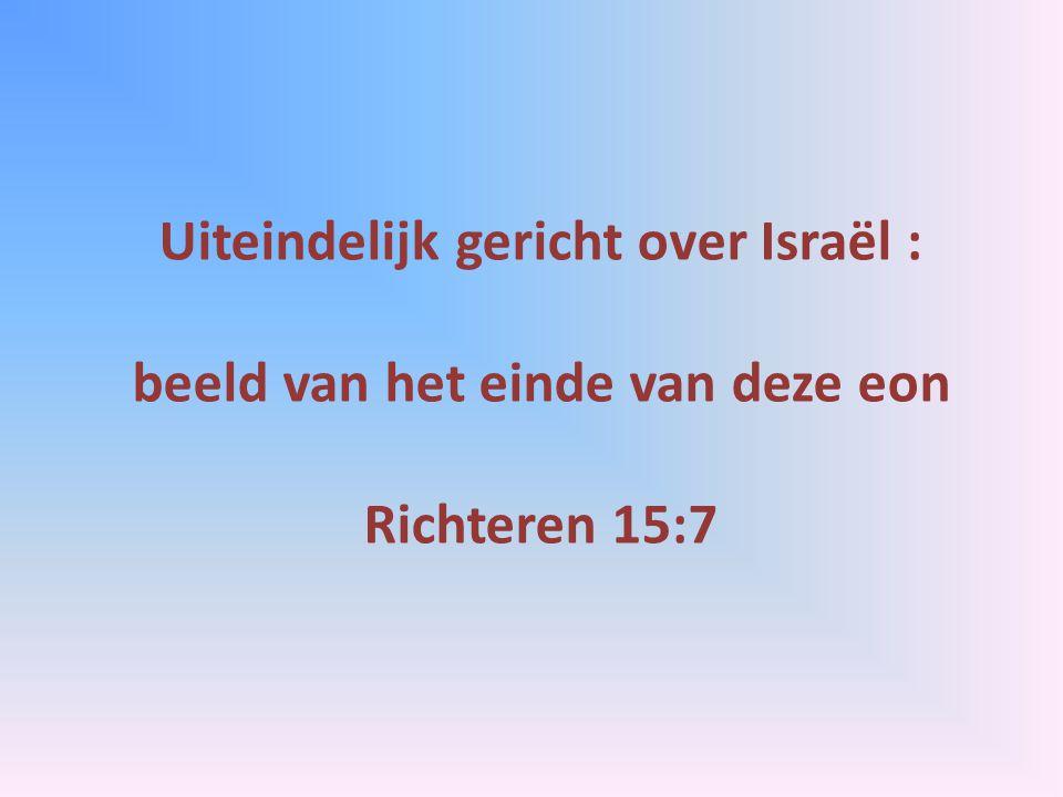 Uiteindelijk gericht over Israël : beeld van het einde van deze eon Richteren 15:7