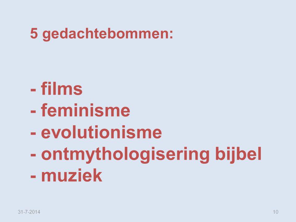 5 gedachtebommen: - films - feminisme - evolutionisme - ontmythologisering bijbel - muziek.