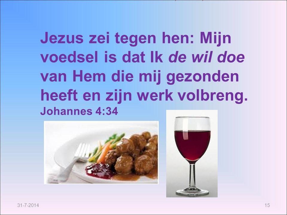 Jezus zei tegen hen: Mijn voedsel is dat Ik de wil doe van Hem die mij gezonden heeft en zijn werk volbreng. Johannes 4:34