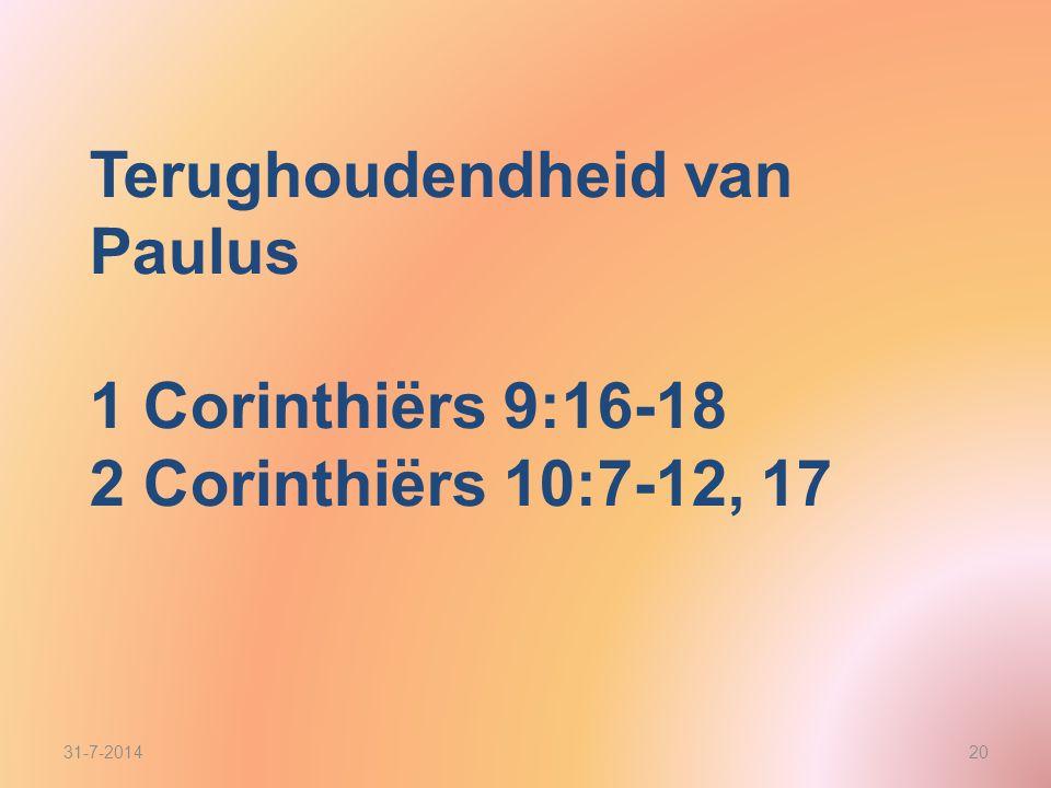 Terughoudendheid van Paulus 1 Corinthiërs 9:16-18 2 Corinthiërs 10:7-12, 17