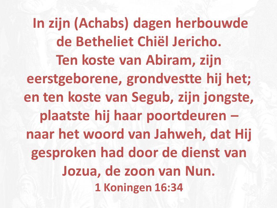 In zijn (Achabs) dagen herbouwde de Betheliet Chiël Jericho