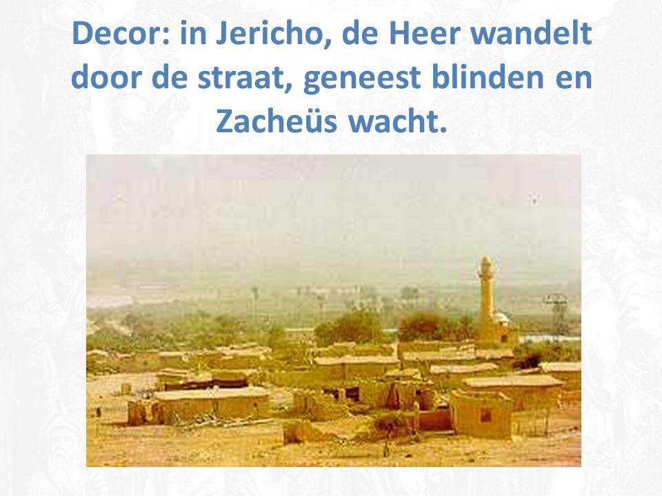 Decor: in Jericho, de Heer wandelt door de straat, geneest blinden en Zacheüs wacht.