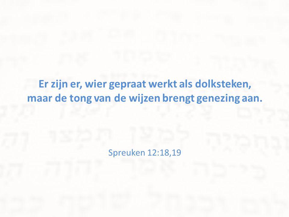 Er zijn er, wier gepraat werkt als dolksteken, maar de tong van de wijzen brengt genezing aan.