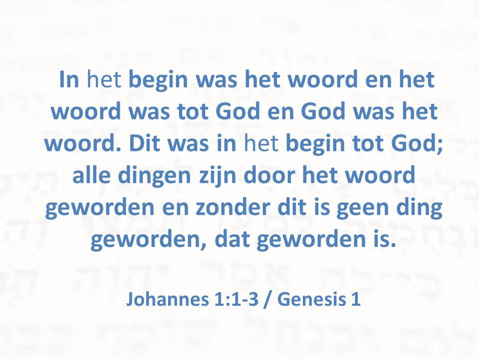 In het begin was het woord en het woord was tot God en God was het woord. Dit was in het begin tot God; alle dingen zijn door het woord geworden en zonder dit is geen ding geworden, dat geworden is.