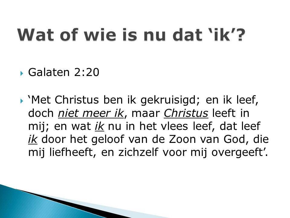 Wat of wie is nu dat 'ik' Galaten 2:20
