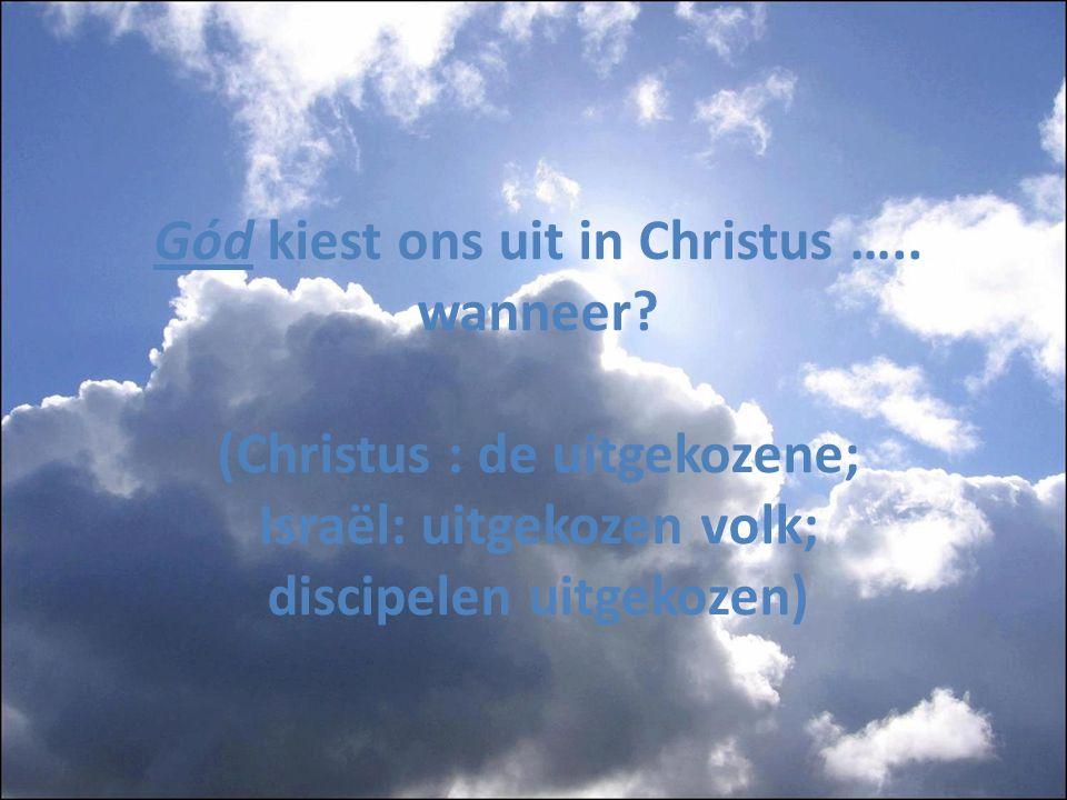 Gód kiest ons uit in Christus …. wanneer