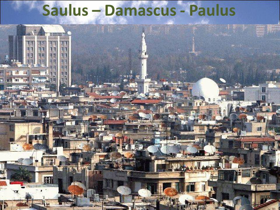 Saulus – Damascus - Paulus