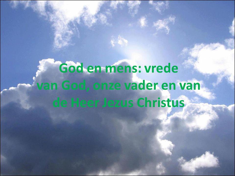 God en mens: vrede van God, onze vader en van de Heer Jezus Christus
