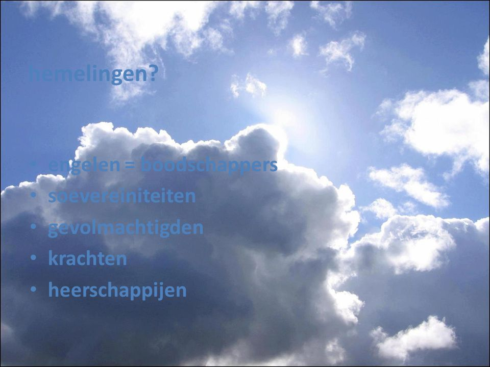 hemelingen engelen = boodschappers soevereiniteiten gevolmachtigden