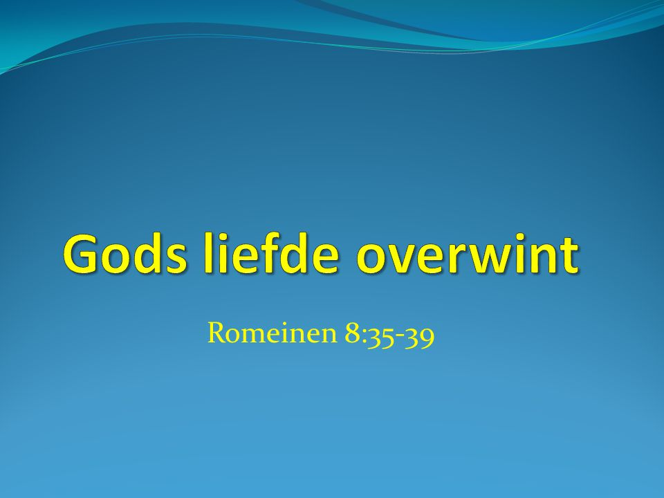 Gods liefde overwint Romeinen 8:35-39