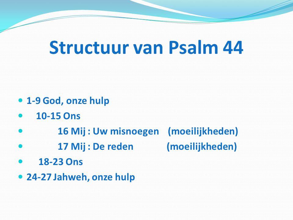 Structuur van Psalm 44 1-9 God, onze hulp 10-15 Ons