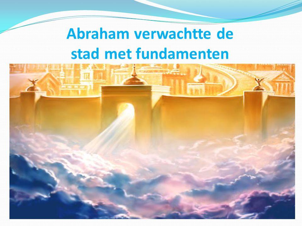 Abraham verwachtte de stad met fundamenten