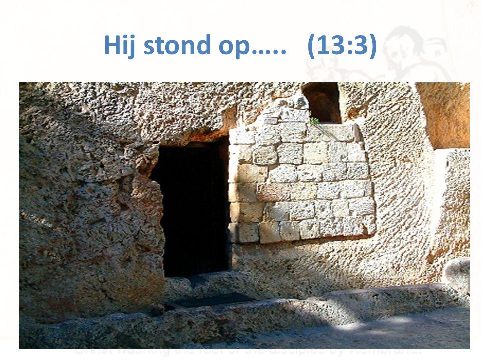 Hij stond op….. (13:3)