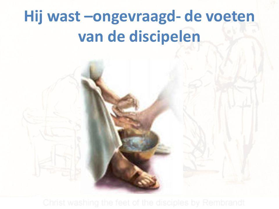 Hij wast –ongevraagd- de voeten van de discipelen