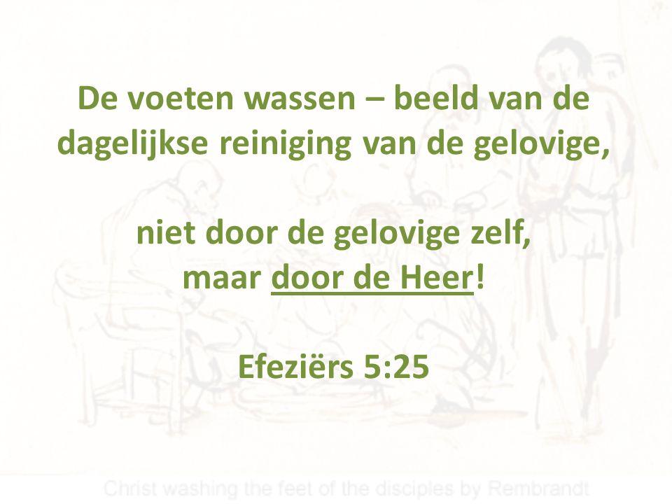 De voeten wassen – beeld van de dagelijkse reiniging van de gelovige, niet door de gelovige zelf, maar door de Heer.
