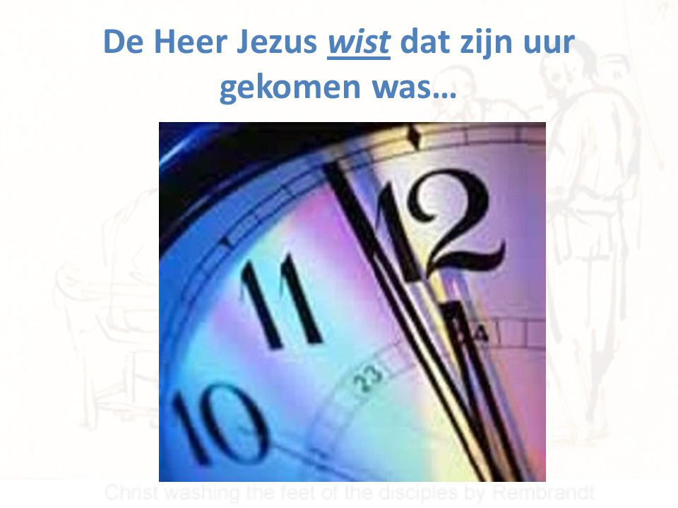 De Heer Jezus wist dat zijn uur gekomen was…