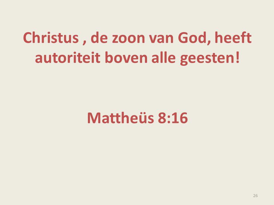 Christus , de zoon van God, heeft autoriteit boven alle geesten