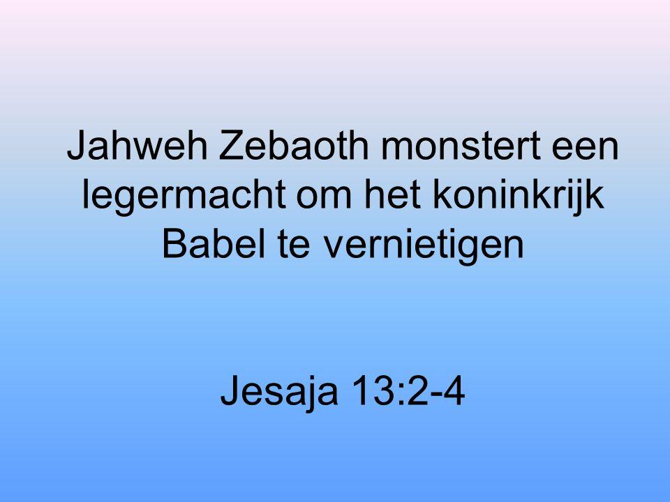 Jahweh Zebaoth monstert een legermacht om het koninkrijk Babel te vernietigen Jesaja 13:2-4