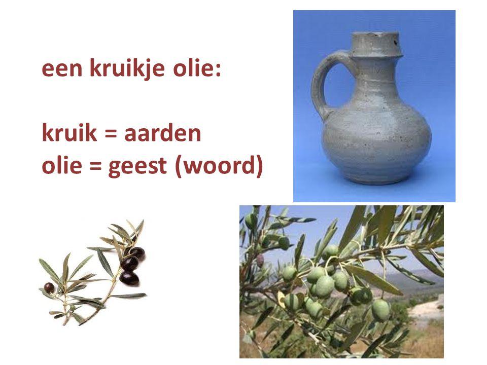 een kruikje olie: kruik = aarden olie = geest (woord)