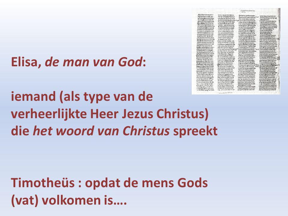 Elisa, de man van God: iemand (als type van de verheerlijkte Heer Jezus Christus) die het woord van Christus spreekt